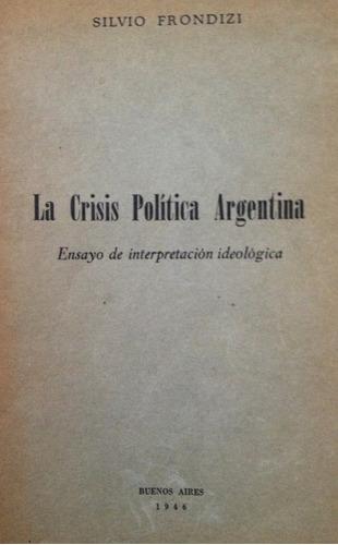 frondizi, silvio -  la crisis politica argentina. ensayo de
