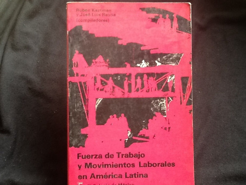 fuerza de trabajo movimientos laborales américa latina reyn