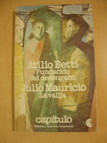 fundacion del desengaño - la valija - a. betti - j. mauricio