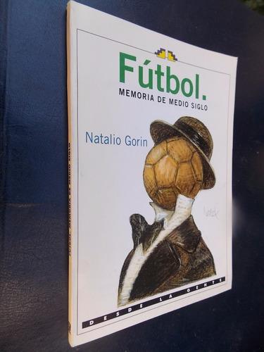 fútbol memoria de medio siglo - natalio gorin