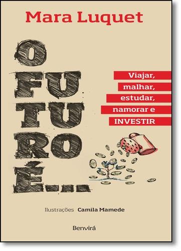 futuro é... viajar, malhar, estudar, namorar e investir!, o