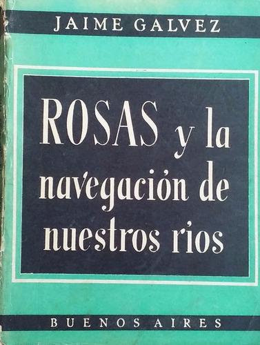 galvez, jaime - rosas y la navegacion de nuestros rios,