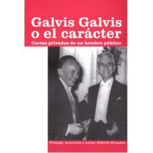 galvis galvis o el carácter. cartas privadas de un hombre pú