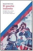 gaucho indomito, el - adamovsky, ezequiel
