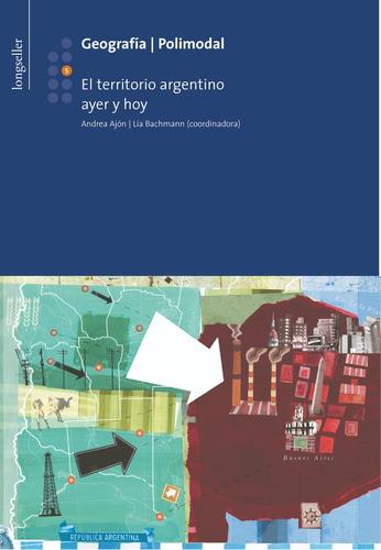 geografia 5: el territorio argentino ayer y hoy - longseller