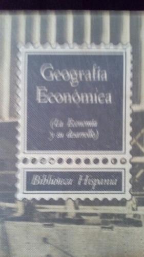 geografía económica (la economía y su desarrollo) por biblio