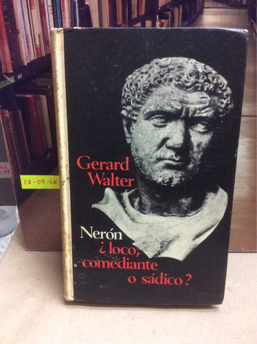 gerard walter. nerón ¿loco, comediante o sádico?