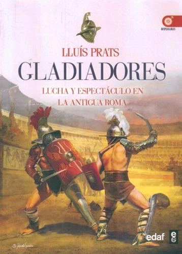 gladiadores: lucha y espectáculo en la antigua roma