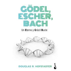 Gödel, Escher, Bach: Un Eterno Y Grácil Bucle; Douglas R. H