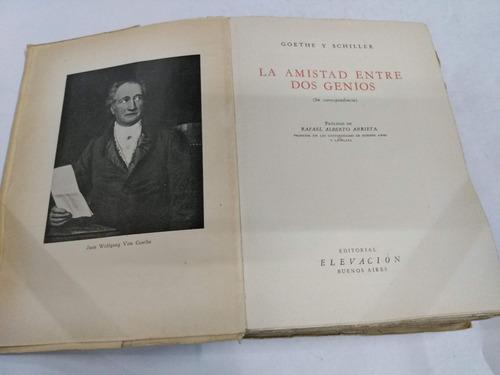 goethe y schiller la amistad entre dos genios / biografia