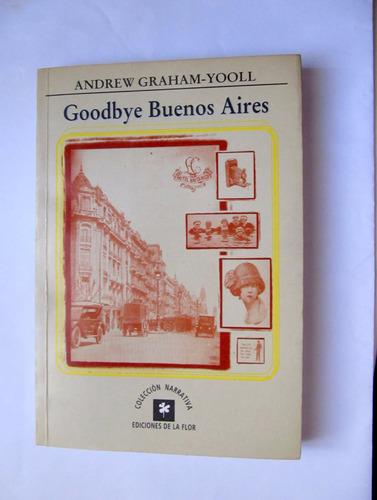 goodbye buenos aires andrew graham- yooll