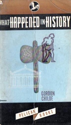 gordon childe - what happened in history
