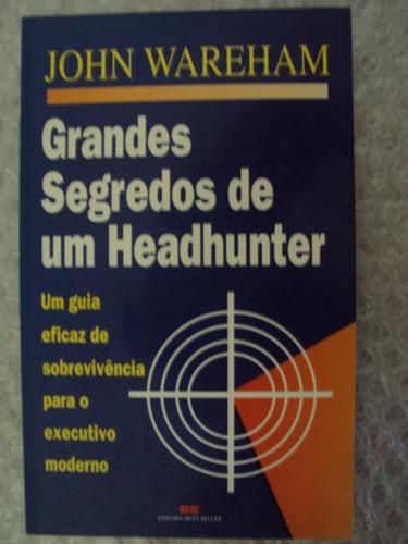 grandes segredos de um headhunter - john wareham