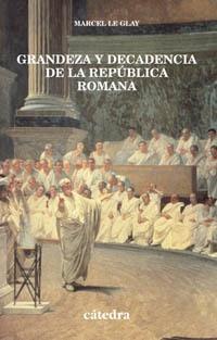 grandeza y de la republica romana, le glay, cátedra