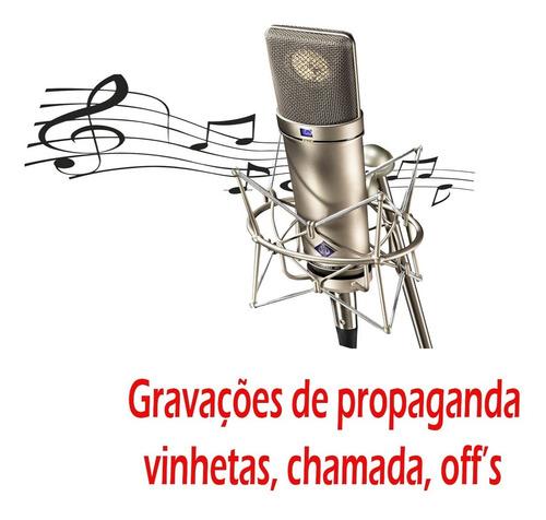 gravações de vinhetas, offs , propagandas, mensagens spot