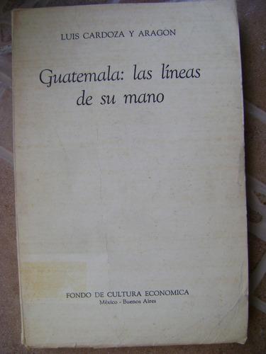 guatemala: las lineas de su mano. l.cardoza y aragon. $349 .