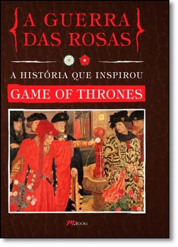 guerra das rosas a a história que inspirou game of thrones d