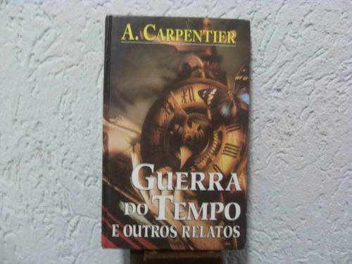 guerra do tempo e outros relatos - a. carpentier