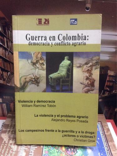 guerra en colombia: democracia y conflicto agrario. ensayos