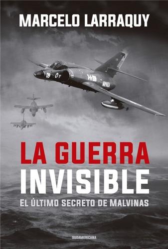 guerra invisible - marcelo larraquy - libro sudamericana