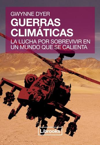 guerras climáticas: la lucha por sobrevivir en un mundo que