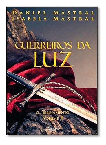 guerreiros da luz    livro  volume 1 - daniel mastral