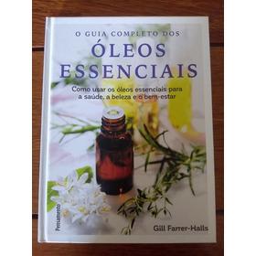 Guia Completo Dos Óleos Essenciais - Gill Farrer-halls