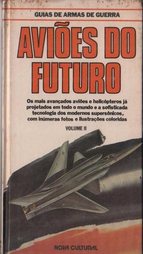 guia de armas de guerra - aviões do futuro vol.ii - livro