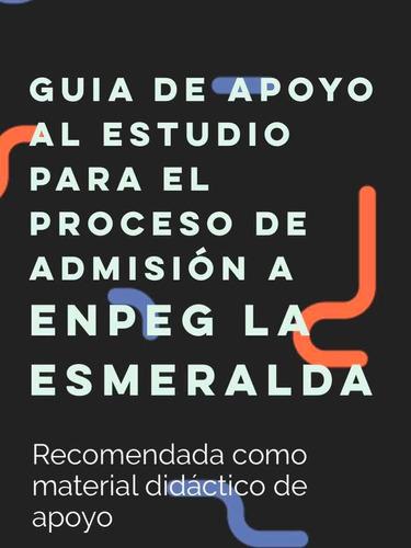 guía de estudio digital ingreso a enpeg la esmeralda