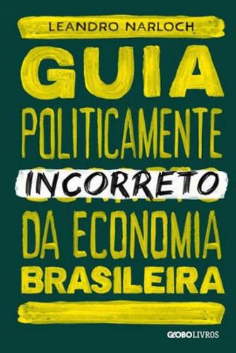 guia politicamente incorreto da economia brasileira - vol. 4