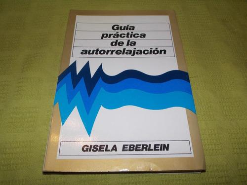 guía práctica de la autorelajación - gisela eberlein