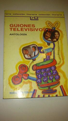 guiones televisivos  antología   ediciones colihue