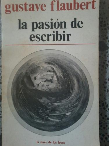 gustave flaubert - la pasión de escribir