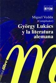 györgy lukács y la literatura alemana - vedda, miguel