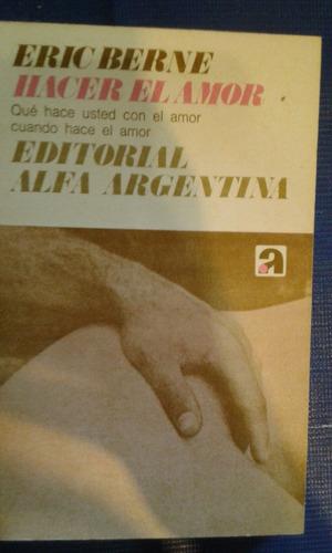 hacer el amor. eric berne. editorial alfa argentina.