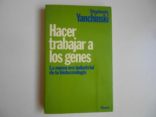hacer trabajar a los genes    stephanie yanchinsky