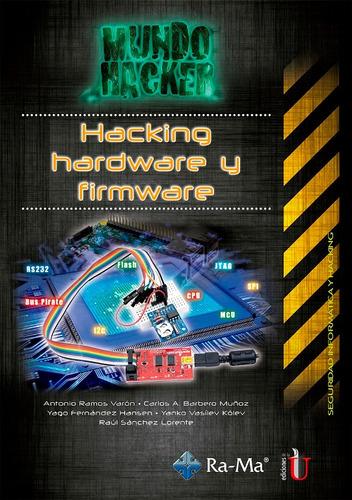 hacking hardware y firmware / ramos - barbero / edic u