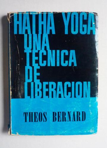 hatha yoga una tecnica de liberacion - theos bernard