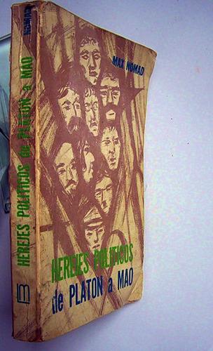 herejes politicos de platon a mao tse-tung max nomad revoluc