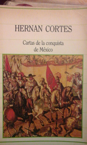 hernan cortes. cartas de la conquista de mexico