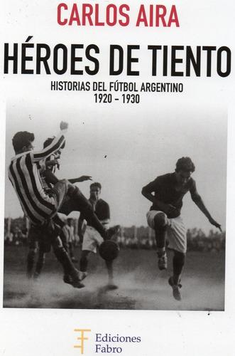 héroes de tiento historias del futbol carlos aira (fa)