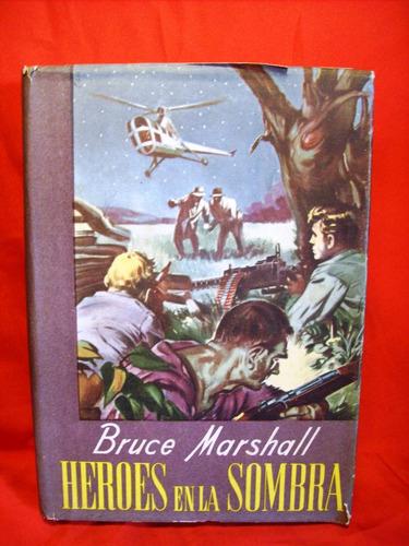 heroes en la sombra segunda guerra bruce marshall ed. españa
