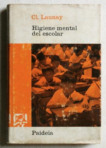 higiene mental del escolar / clement launay (1964)