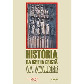 História Da Igreja Cristã - W. Walker