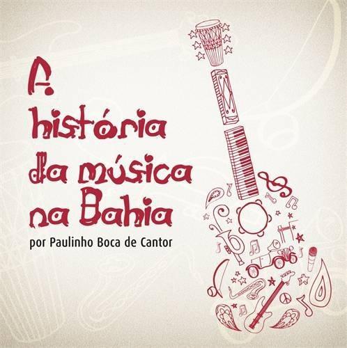 historia da musica na bahia por paulinho boca de cantor