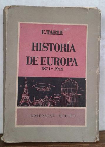 historia de europa 1871-1919 - tarlé - ed. futuro