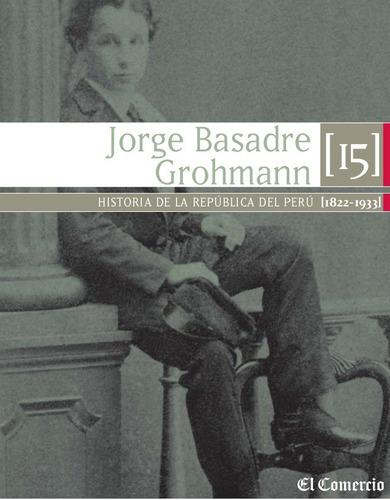 historia de la republica del peru t15 jorge basadre (e-book)