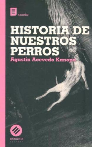 historia de nuestros perros - acevedo kanopa, agustin