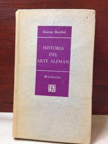 historia del arte aleman - gustav barthel - f. c. e. - 1953