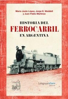 historia del ferrocarril en argentina - lopez, waddell